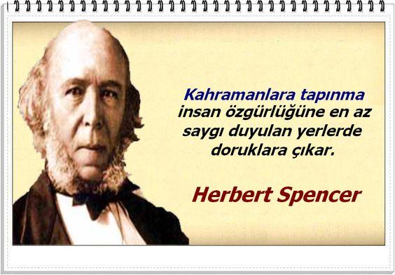 -Kahramanlara tapınma insan özgürlüğüne en az saygı duyulan yerlerde doruklara çıkar.  -Hükümet esas olarak ahlak dışıdır. -Evlilik, yasal fahişeliktir.    -Eğitimin büyük amacı bilgi değil eylemdir.    -Herbert Spencer