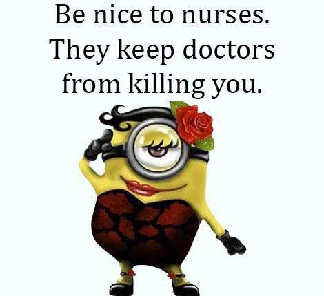 Be nice to nurses....