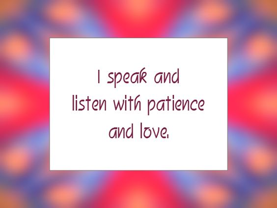 "Daily Affirmation for August 8, 2014 #affirmation #inspiration - ""I speak and listen with patience and love."""