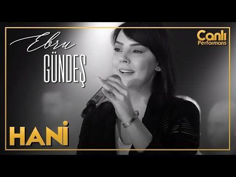 Ebru Gundes Hani Canli Performans Youtube Youtube Muzik Gercek Dostlar