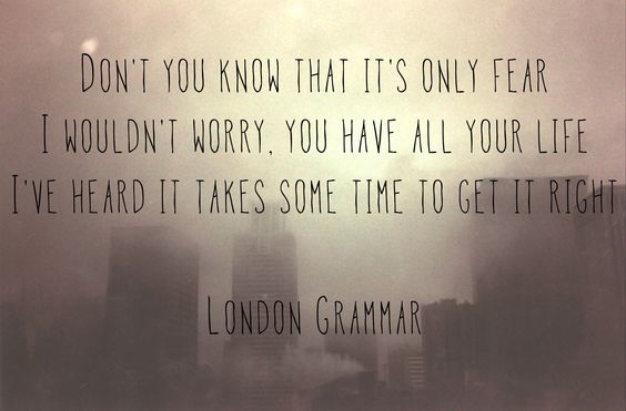 london grammar wasting my young years 39 don 39 t you know that it 39 s only fear i wouldn 39 t worry. Black Bedroom Furniture Sets. Home Design Ideas