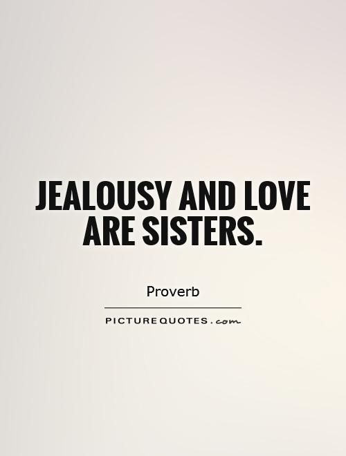 Jealousy Quotes Quotation Image Quotes Of The Day Description Jealousy And Love Are Sisters Picture Quote Best Quotes Quotes Jealousy Quotes