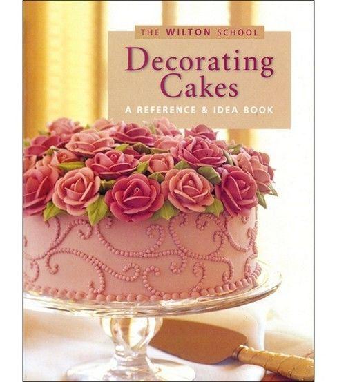 Wilton Books Decorating Cakes In 2019 Cake Decorating