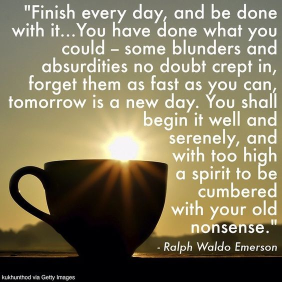 finish each day and be done with it emerson essay Ralph waldo emerson is considered one of the most influential  emerson's essay,  the reward of a thing well done is having done it ralph waldo emerson quote.