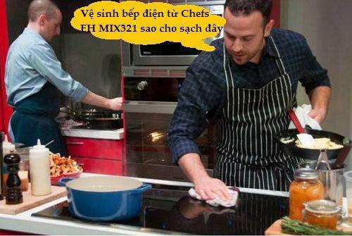 Hướng dẫn vệ sinh bếp điện từ Chefs EH MIX321 đúng cách