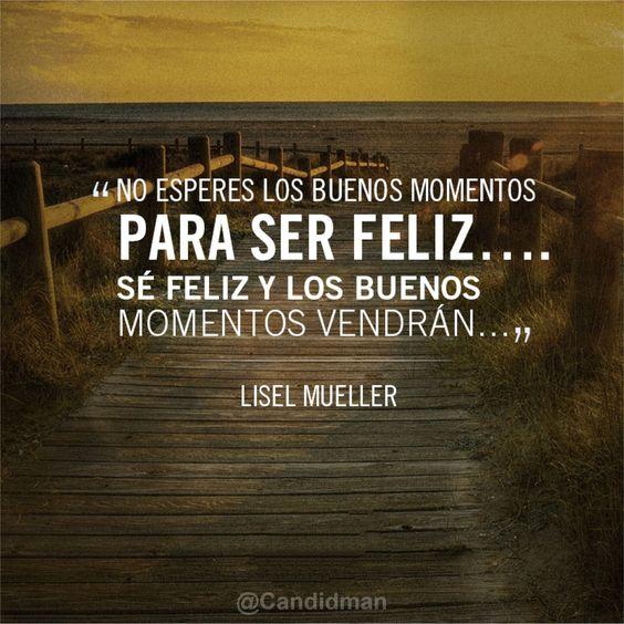 """""""No esperes los buenos momentos para ser #Feliz... Sé Feliz y los buenos…"""