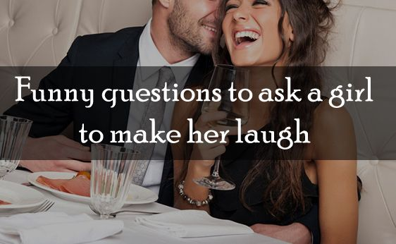 Funny Questions To Ask A Girl To Make Her Laugh Funny