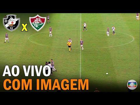 Vasco X Fluminense Ao Vivo Com Imagem Brasileirao 25ª Rodada Fluminense Jogo Do Fluminense Vasco Ao Vivo
