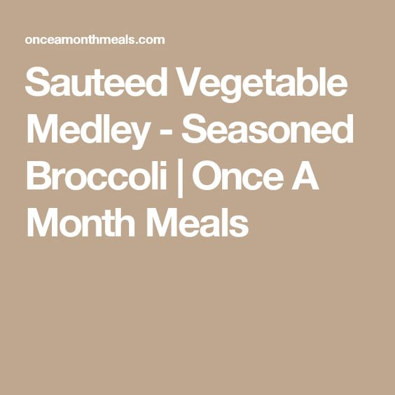 Sauteed Vegetable Medley - Seasoned Broccoli | Once A Month Meals
