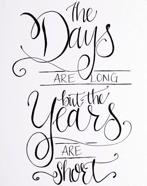 Image result for the days are long but the years are short