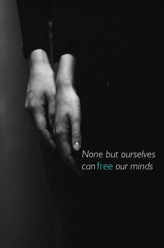 None but ourselves can free our minds
