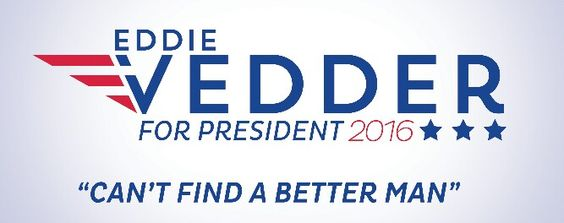 I lol'd at the slogan! Hell yeah, vote for Eddie!