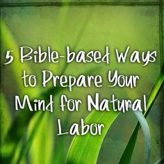 Naturally Real Life: 5 Bible-based Ways to Prepare Your Mind for Natural Labor A christian perspective on preparing for natural birth