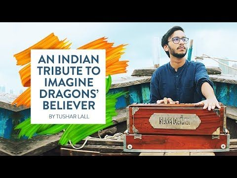 An Indian Tribute To Imagine Dragons Believer By Tushar Lall Youtube In 2021 Imagine Dragons Imagine Dragons Fans Believer Imagine Dragons
