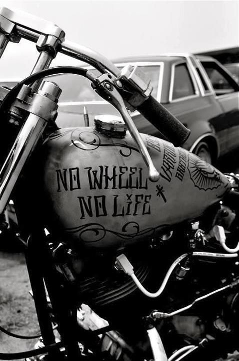 H-D: NO WHEEL NO LIFE ... I reckon this mus' completely dead on to a rider cuz it is for me with my horses!!