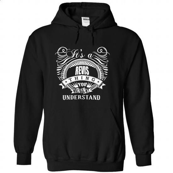 IT S A REVIS THING YOU WOULDNT UNDERSTAND - #hoodie for girls #comfy sweater. I WANT THIS => https://www.sunfrog.com/Automotive/IT-S-A-REVIS-THING-YOU-WOULDNT-UNDERSTAND-paqqkdarwc-Black-23621963-Hoodie.html?68278
