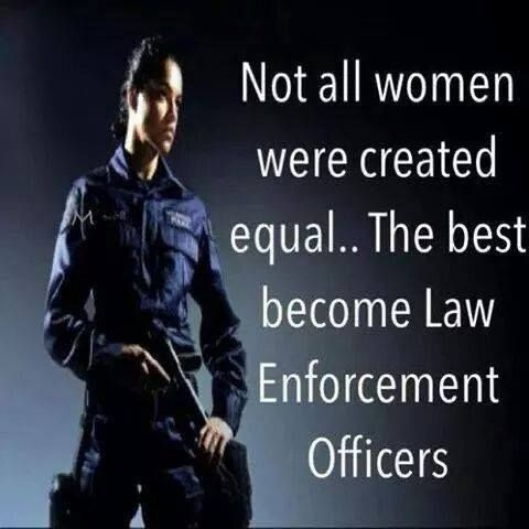 NOT ALL WOMEN WERE CREATED EQUAL... THE BEST BECOME LAW ENFORCEMENT OFFICERS