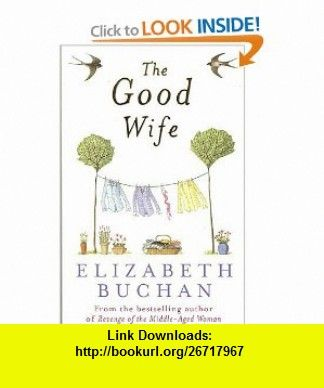 Good Wife (9780141009797) Elizabeth Buchan , ISBN-10: 0141009799  , ISBN-13: 978-0141009797 ,  , tutorials , pdf , ebook , torrent , downloads , rapidshare , filesonic , hotfile , megaupload , fileserve