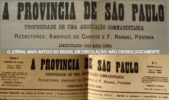 Província do Estado de São Paulo Jornal mais antigo do Brasil - Não cronologicamente. Fonte: http://almanaque.info/ProvinciaSP/PROVINCIASP.htm