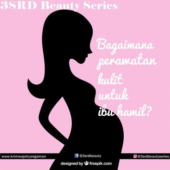 Perawatan Kulit Ibu Hamil - Perawatan Wajah Ibu Hamil: 3SRD