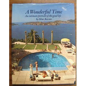 Love this book!!   Slim Aarons highly collectiable photography book A Wonderful Time: An Intimate Portrait of the Good Life