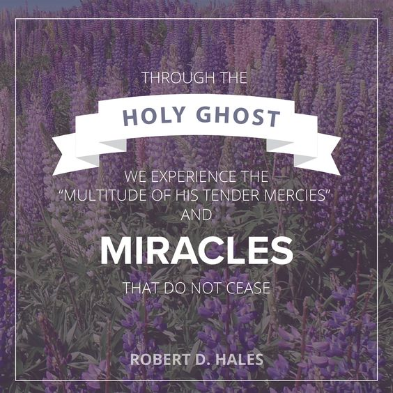 "Elder Robert D. Hales: ""Through the Holy Ghost we experience the 'multitude of His tender mercies' and miracles that do not cease."" #LDS #LDSconf #quotes:"