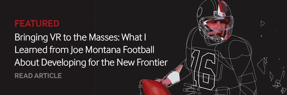 Bringing VR to the Masses: What I Learned from Joe Montana Football About Developing for the New Frontier