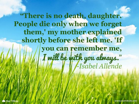 Mom Death Quotes And Sayings: Isabel Allende: 'There Is No Death, Daughter