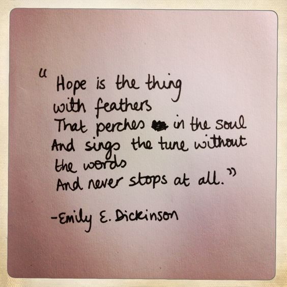 Emily Dickinson.. 'Hope is the thing with feathers...'