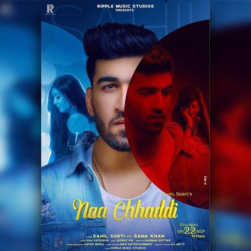 Naa Chhaddi By Sahil Sobti Sana Khan Mp3 Punjabi Song Download And Listen Sana Khan All Songs Songs
