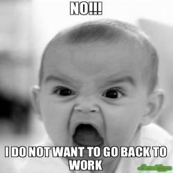 No I Do Not Want To Go Back To Work Meme Classroom Memes Dance Moms Funny Teacher Humor