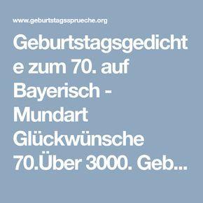 Geburtstagsgedichte Zum 70 Auf Bayerisch Mundart Gluckwunsche 70 Uber 3000 Geburtstag Geburtstagsgedicht Alles Gute Zum Geburtstag Lieder Geburtstag Lieder
