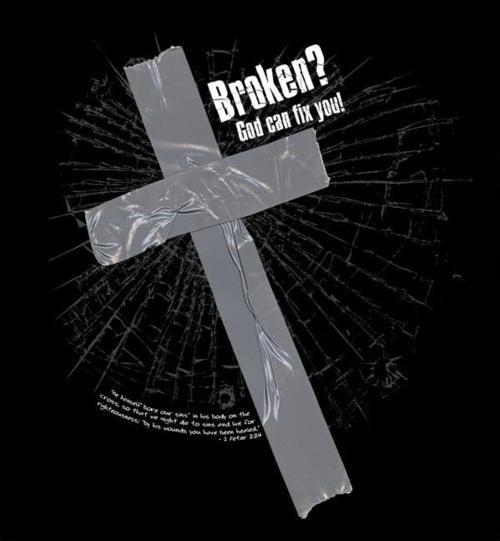 Broken? God can fix you...