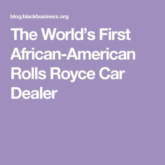 The World's First African-American Rolls Royce Car Dealer