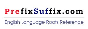 prefixes, suffixes, roots galore