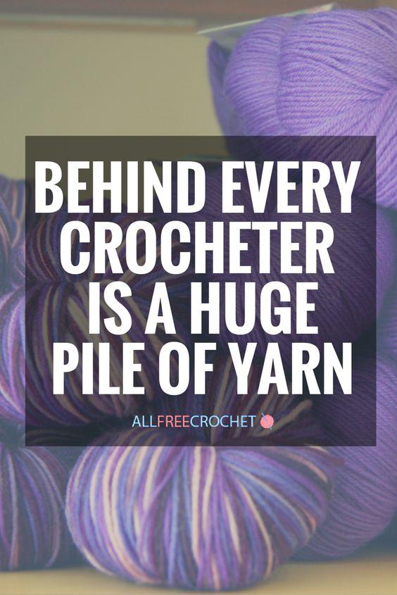Behind every crocheter is a huge pile of yarn.