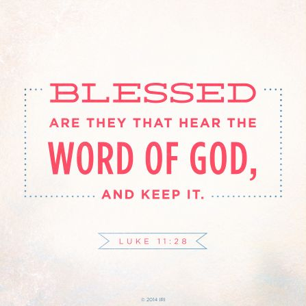 """""""Blessed are they that hear the word of God, and keep it."""" 