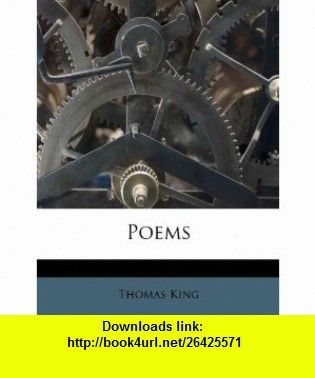 Poems (9781179989150) Thomas King , ISBN-10: 1179989155  , ISBN-13: 978-1179989150 ,  , tutorials , pdf , ebook , torrent , downloads , rapidshare , filesonic , hotfile , megaupload , fileserve