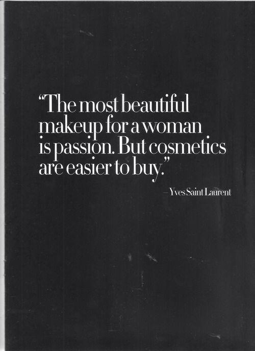 .: Beautiful Makeup, Fashion Quote, Yves Saint Laurent, Ysl Quote, Makeup Quote, So True, Yvessaintlaurent