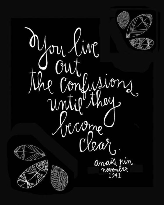 Inspiring quote from Anais Nin: You live out the confusions until they become clear. #quote #anaisnin #encouragement #inspiration