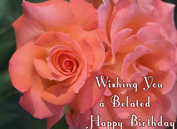 Happy Belated Birthday wishes for friends and family