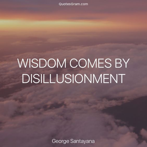 """Quote of the day 🙏 """"Wisdom comes by disillusionment."""" ― George Santayana http://quotesgram.com/george-santayana-quotes/"""