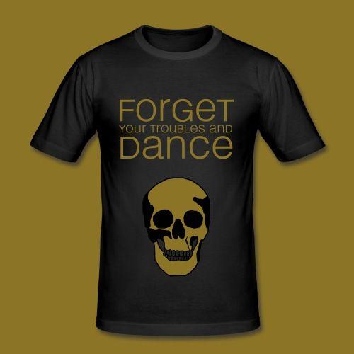 forget your troubles and dance (totenkopf) [Flexdruck (glatt)] - Männer Slim Fit T-Shirt