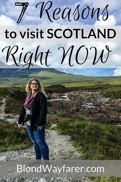 7 Reasons To Visit Scotland Right Now Blond Wayfarer Scotland Travel Visit Scotland Edinburgh Scotland Travel