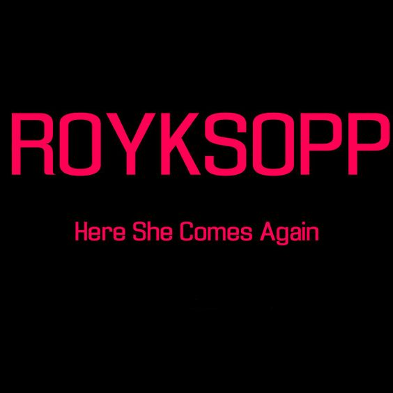Röyksopp – Here She Comes Again (single cover art)