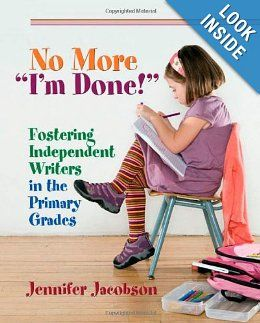 "No More ""I'm Done!"": Fostering Independent Writers in the Primary Grades: Jennifer Jacobson: 9781571107848: Amazon.com: Books"