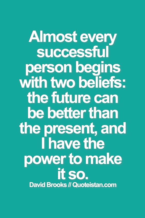Almost every #successful person begins with two beliefs, the future can be better than the present, and I have the power to make it so. David Brooks.
