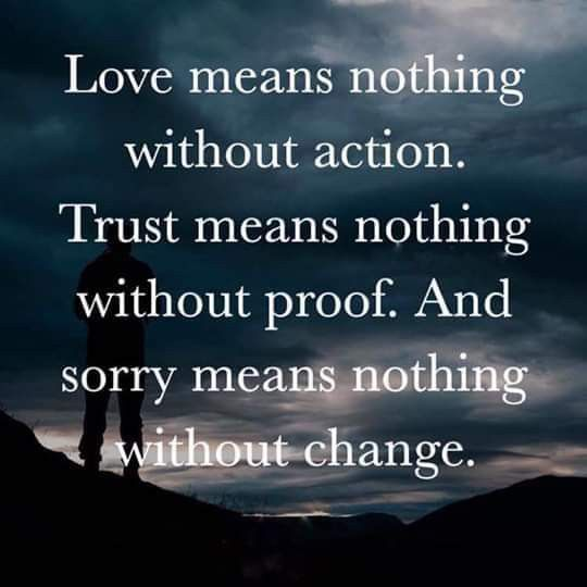 Love Means Nothing Without Action Trust Means Nothing Without Proof And Sorry Mean Love And Trust Quotes Relationship Quotes Struggling Trust Yourself Quotes