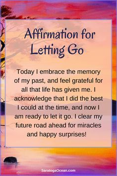 It's always helpful to clear your mind and refresh your spirit to make room for a better future ahead. Try this simple affirmation to help you let go of the past, so you can focus on the wonderful future that you want to create. No matter what has happene