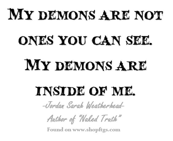 Quotes About Your Demons: My Demons Are Not Ones You Can See. My Demons Are Inside